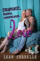 Dramatic, Mushy, Complicated Love ebook by Leah Sharelle