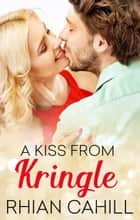 A Kiss From Kringle (Novella) ebook by Rhian Cahill