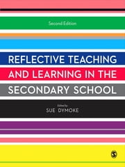Reflective Teaching and Learning in the Secondary School ebook by Sue Dymoke