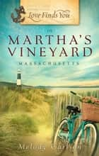 Love Finds You in Martha's Vineyard ebook by Melody Carlson