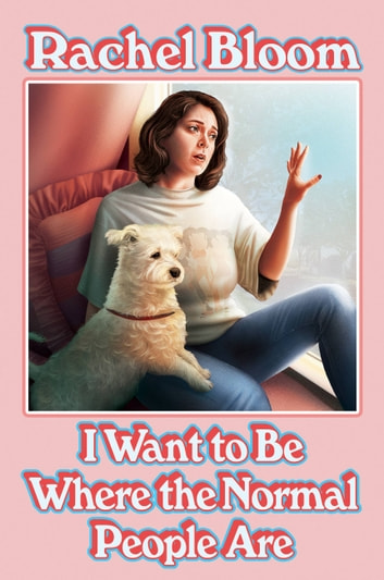 I Want to Be Where the Normal People Are ebook by Rachel Bloom