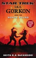 Gorkon Book Two: Honor Bound - Star Trek: IKS Gorkon ebook by