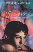 Funny Boy - A Novel in Six Stories ebook by Shyam Selvadurai
