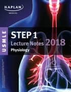 USMLE Step 1 Lecture Notes 2018: Physiology ebook by Kaplan Medical