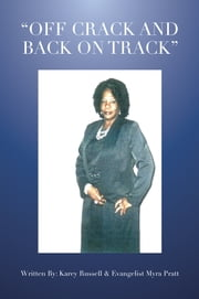 OFF CRACK AND BACK ON TRACK ebook by Karey Russell & Evangelist Myra Pratt