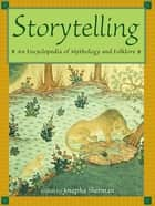 Storytelling - An Encyclopedia of Mythology and Folklore ebook by Josepha Sherman