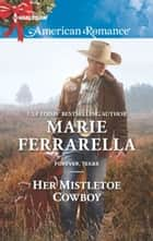 Her Mistletoe Cowboy ebook by Marie Ferrarella