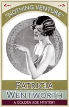 Nothing Venture - A Golden Age Mystery ebook by Patricia Wentworth