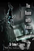 The Room With Views: The Will Traveller Chronicals ebook by Robert James