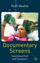 Documentary Screens ebook by Dr Keith Beattie