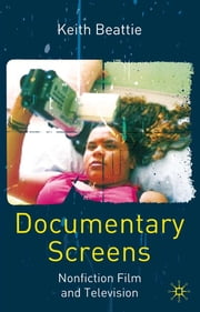 Documentary Screens - Nonfiction Film and Television ebook by Dr Keith Beattie