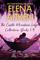 The Castle Mountain Collection: Books 1-9 - The Complete Series ebook by Elena Aitken