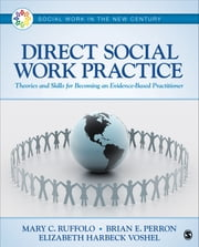 Direct Social Work Practice - Theories and Skills for Becoming an Evidence-Based Practitioner ebook by Dr. Mary C. (Carmel) Ruffolo,Dr. Brian E. Perron,Elizabeth H. (Harbeck) Voshel