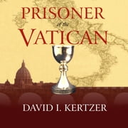 Prisoner of the Vatican - The Popes' Secret Plot to Capture Rome from the New Italian State audiobook by David I. Kertzer