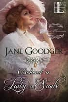 Behind a Lady's Smile ebook by Jane Goodger