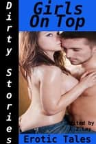 Dirty Stories: Girls On Top, Erotic Tales ebook by E. Z. Lay