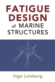 Fatigue Design of Marine Structures ebook by Inge Lotsberg