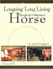 Longeing and Long Lining, The English and Western Horse: A Total Program ebook by Cherry Hill