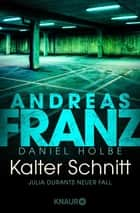 Kalter Schnitt - Julia Durants neuer Fall eBook by Andreas Franz, Daniel Holbe