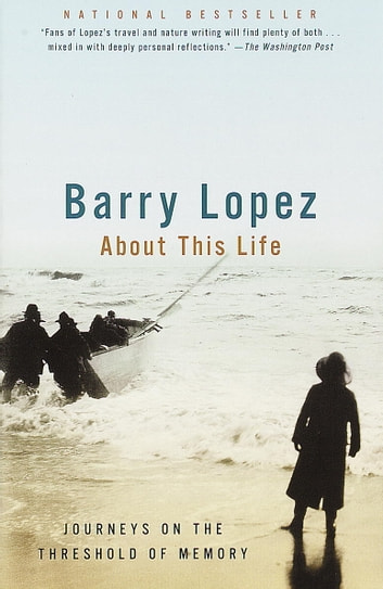 About This Life - Journeys on the Threshold of Memory ebook by Barry Lopez