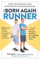 The Born Again Runner - A Guide to Overcoming Excuses, Injuries, and Other Obstacles—for New and Returning Runners ebook by Pete Magill