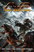 Aliens vs. Predator: Three World War ebook by Randy Stradley