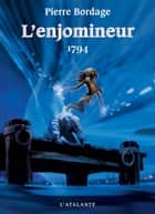 1794 - L'Enjomineur, T3 ebook by Pierre Bordage