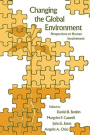 Changing the Global Environment: Perspectives on Human Involvement ebook by Botkin, Daniel B.