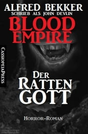 Blood Empire - Der Rattengott - Cassiopeiapress Vampir Roman ebook by Alfred Bekker