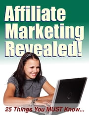 Affiliate Marketing Revealed - 25 Things You MUST Know! ebook by Thrivelearning Institute Library