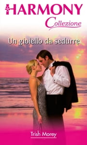Un gioiello da sedurre ebook by Trish Morey