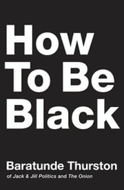 How to Be Black ebook by Baratunde Thurston