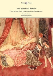 The Sleeping Beauty and Other Fairy Tales from the Old French - Illustrated by Edmund Dulac ebook by Arthur Quiller-Couch
