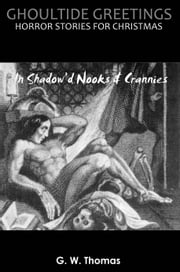 Ghoultide Greetings: In Shadow'd Nooks & Crannies ebook by G. W. Thomas