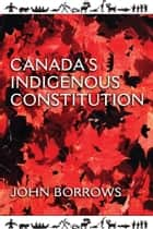 Canada's Indigenous Constitution ebook by John Borrows