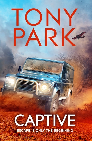 Captive - A High-octane And Gripping African Thriller ebook by Tony Park