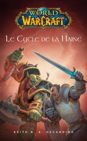 World of Warcraft - Le cycle de la haine ebook by Keith. R. A. Decandido