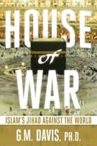 House of War ebook by G.M. Davis PhD