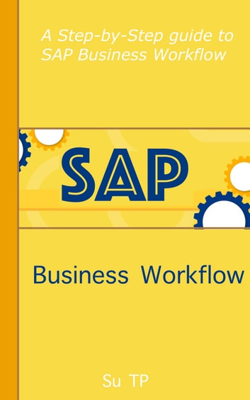 SAP Business Workflow - A Step-by-Step guide to SAP Business Workflow ebook by Su TP