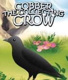 Cobber the Collecting Crow - Children's Books and Bedtime Stories For Kids Ages 3-8 for Early Reading ebook by Speedy Publishing