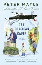 The Corsican Caper - A novel ebook by Peter Mayle