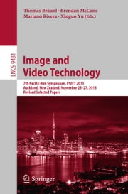 Image and Video Technology - 7th Pacific-Rim Symposium, PSIVT 2015, Auckland, New Zealand, November 25-27, 2015, Revised Selected Papers ebook by Thomas Bräunl,Brendan McCane,Mariano Rivera,Xinguo Yu