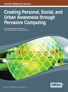 Creating Personal, Social, and Urban Awareness through Pervasive Computing ebook by Bin Guo,Daniele Riboni,Peizhao Hu