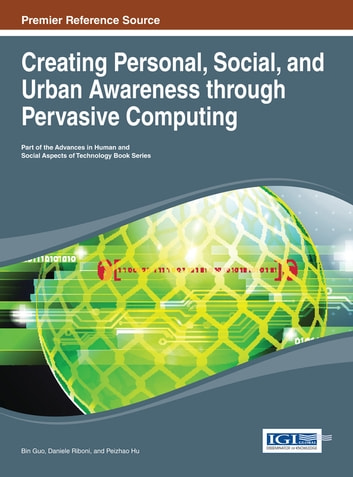 Creating Personal, Social, and Urban Awareness through Pervasive Computing ebook by