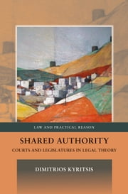 Shared Authority, - Courts and Legislatures in Legal Theory ebook by Dimitrios Kyritsis
