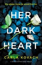Her Dark Heart - A totally gripping crime thriller ebook by Carla Kovach