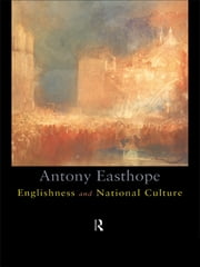 Englishness and National Culture ebook by Antony Easthorpe