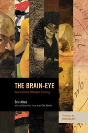 The Brain-Eye - New Histories of Modern Painting ebook by Eric Alliez, Professor,Jean-Clet Martin,Robin Mackay, Director Urbanomic