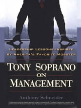 Tony Soprano on Management - Leadership Lessons Inspired By America's Favorite Mobst ebook by Anthony Schneider
