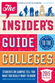The Insider's Guide to the Colleges, 2015 - Students on Campus Tell You What You Really Want to Know, 41st Edition ebook by Yale Daily News Staff